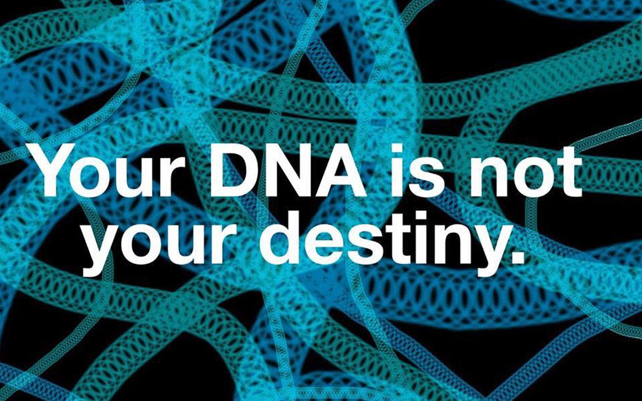 Your DNA is not your destiny